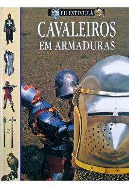 Cavaleiros Em Armaduras (Coleção Eu Estive Lá)