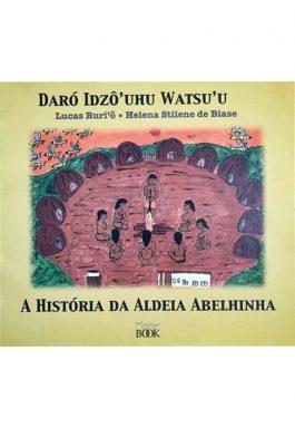 Daró Idzô'Uhu Watsu'u – A História Da Aldeia Abelhinha