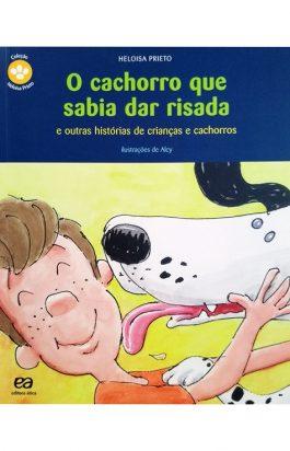 O Cachorro Que Sabia Dar Risada: E Outras Histórias De Crianças E Cachorros (Coleção Heloisa Prieto)