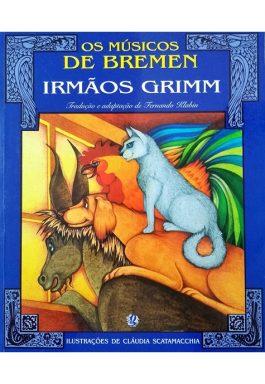 Os Músicos De Bremen – Irmãos Grimm (Coleção Clássicos Universais)