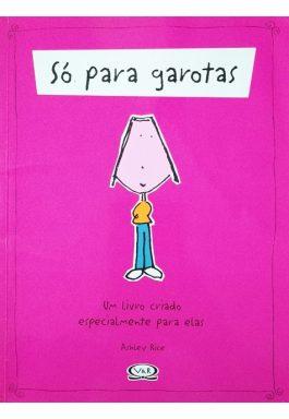Só Para Garotas: Um Livro Criado Especialmente Para Elas