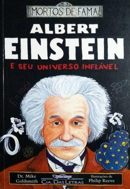 Albert Einstein E Seu Universo Inflável (Série Mortos De Fama)