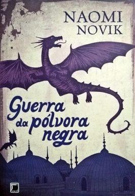 Guerra Da Pólvora Negra (Série Temeraire – Livro 3)