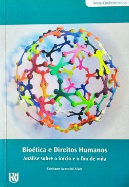 Bioética E Direitos Humanos: Análise Sobre O Início E O Fim Da Vida