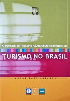 O Mercado De Trabalho Na Atividade Econômica Do Turismo No Brasil