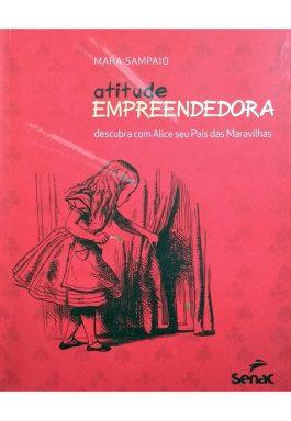 Atitude Empreendedora: Descubra Com Alice Seu País Das Maravilhas