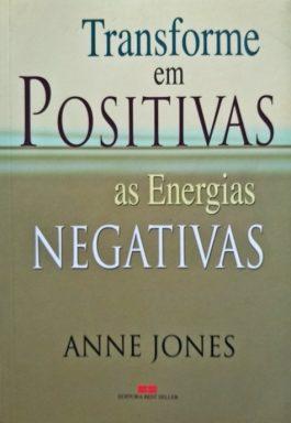 Transforme Em Positivas As Energias Negativas