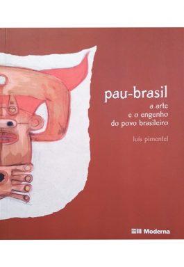 Pau-Brasil: A Arte E O Engenho Do Povo Brasileiro