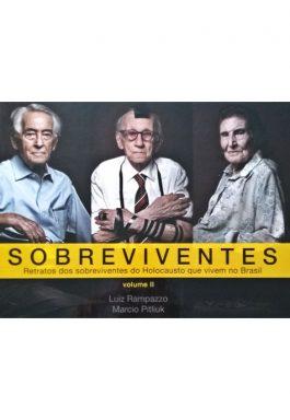 Sobreviventes: Retrato Dos Sobreviventes Do Holocausto Que Vivem No Brasil – Vol. 2