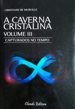 Caverna Cristalina: Capturados No tempo (Volume 3)