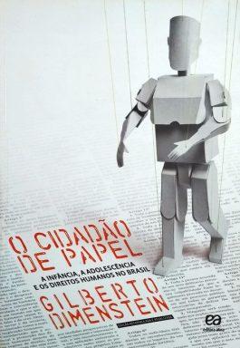O Cidadão De Papel: A Infância, A Adolescência E Os Direitos Humanos  No Brasil